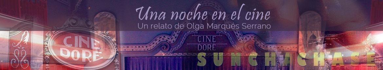 Una noche en el cine. Un relato de Olga Marqués Serrano. Cine Dore