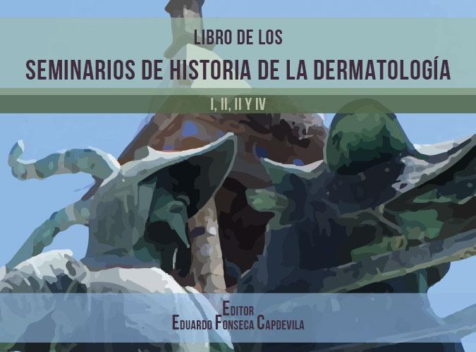 Libro de los Seminarios de Historia de la Dermatología