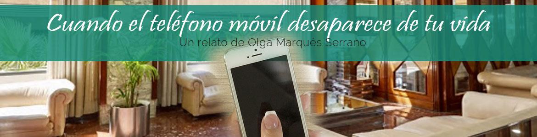Cuando el teléfono móvil desaparece de tu vida. Un relato de Olga Marqués